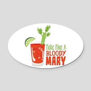 Make Mine A BLOODY MARY Oval Car Magnet