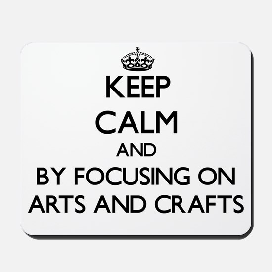 Keep calm by focusing on Arts And Crafts Mousepad