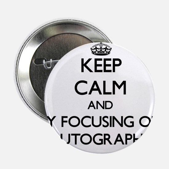 "Keep calm by focusing on Autographs 2.25"" Button"