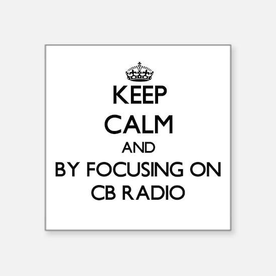 Keep calm by focusing on Cb Radio Sticker