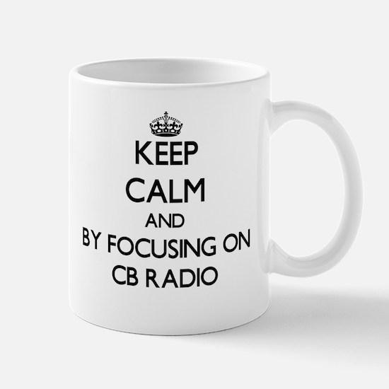 Keep calm by focusing on Cb Radio Mugs