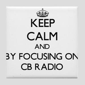 Keep calm by focusing on Cb Radio Tile Coaster