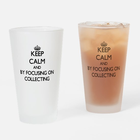 Keep calm by focusing on Collecting Drinking Glass