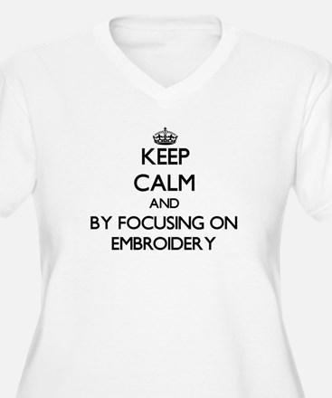 Keep calm by focusing on Embroidery Plus Size T-Sh