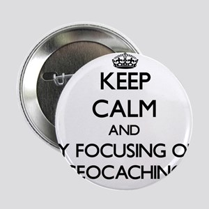 "Keep calm by focusing on Geocaching 2.25"" Button"