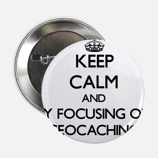 """Keep calm by focusing on Geocaching 2.25"""" Button"""