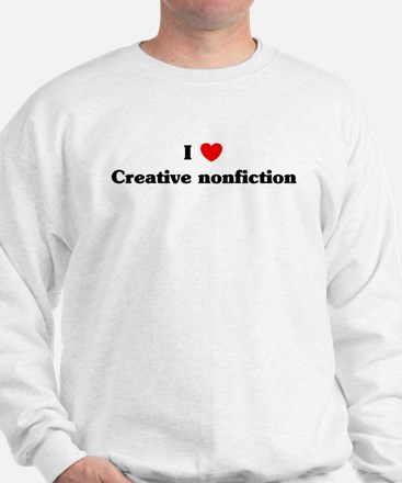 I Love Creative nonfiction Sweatshirt