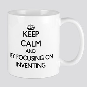 Keep calm by focusing on Inventing Mugs