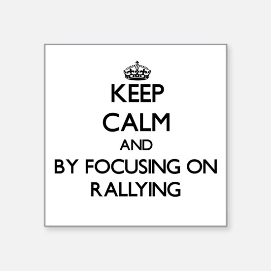 Keep calm by focusing on Rallying Sticker