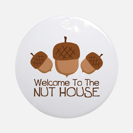 Welcome To The Nut House Ornament (Round)