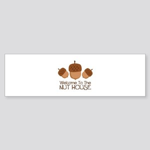 Welcome To The Nut House Bumper Sticker