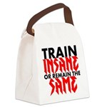Train Insane Or Remain The Same Canvas Lunch Bag