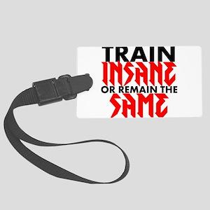 Train Insane Or Remain The Same Luggage Tag