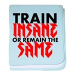 Train Insane Or Remain The Same baby blanket