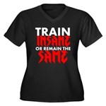 Train Insane Or Remain The Same Plus Size T-Shirt
