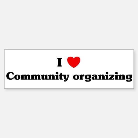I Love Community organizing Bumper Bumper Bumper Sticker