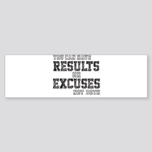 you can have RESULTS or EXCUSES not both Bumper St