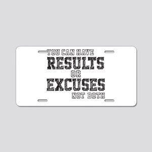 you can have RESULTS or EXCUSES not both Aluminum