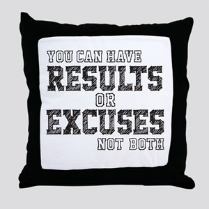 you can have RESULTS or EXCUSES not both Throw Pil