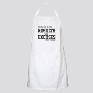 you can have RESULTS or EXCUSES not both Apron