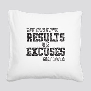 you can have RESULTS or EXCUSES not both Square Ca