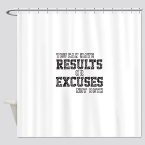 you can have RESULTS or EXCUSES not both Shower Cu