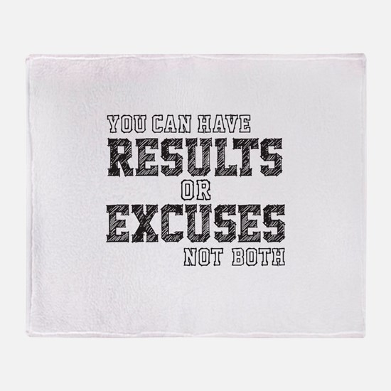 you can have RESULTS or EXCUSES not both Throw Bla