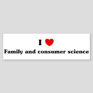 I Love Family and consumer sc Bumper Sticker