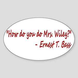 How do you do Mrs. Wiley? Sticker (Oval)