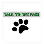 TALK TO THE PAW! Square Car Magnet 3