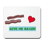 Give me bacon Mousepad
