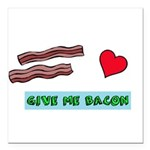 Give me bacon Square Car Magnet 3