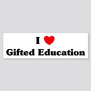 I Love Gifted Education Bumper Sticker