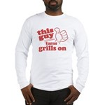 This Guy Turns Grills Long Sleeve T-Shirt
