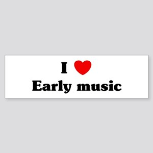 I Love Early music Bumper Sticker
