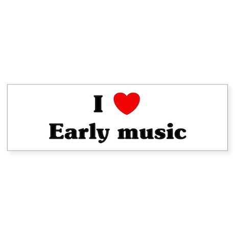 I Love Early music Bumper Sticker