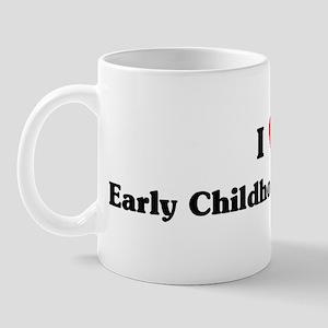 I Love Early Childhood Educat Mug