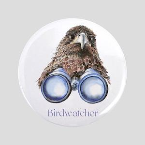"Birdwatcher Bird Watching You Humor 3. 3.5"" Button"