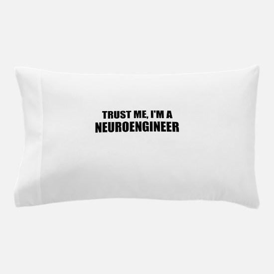 Trust Me, Im A Neuroengineer Pillow Case