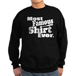 Most Famous Shirt Ever Sweatshirt