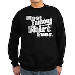 Most Famous Shirt Ever Sweatshirt