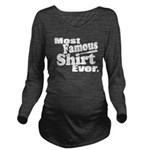 Most Famous Shirt Ever Long Sleeve Maternity T-Shi