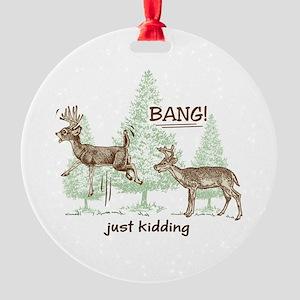 Bang! Just Kidding! Hunting Humor Round Ornament