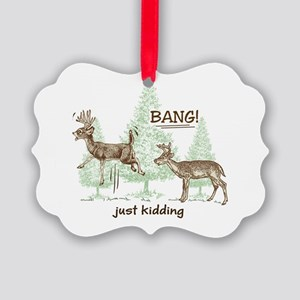 Bang! Just Kidding! Hunting Humor Picture Ornament