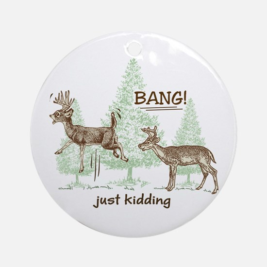 Bang! Just Kidding! Hunting Humor Ornament (Round)
