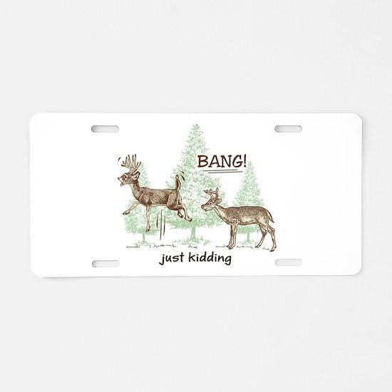 Bang! Just Kidding! Hunting Aluminum License Plate