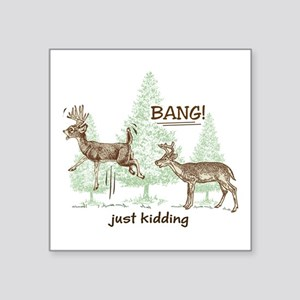"Bang! Just Kidding! Hunting Square Sticker 3"" x 3"""