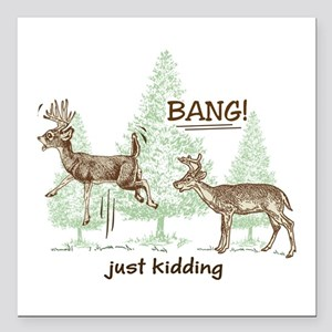 "Bang! Just Kidding! Hunt Square Car Magnet 3"" x 3"""