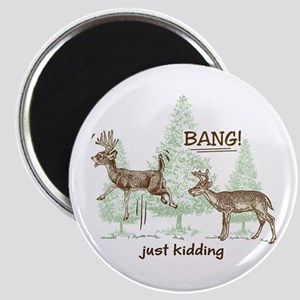 Bang! Just Kidding! Hunting Humor Magnet