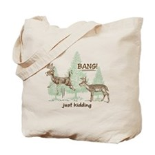 Bang! Just Kidding! Hunting Humor Tote Bag